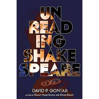 Unreading Shakespeare by Gontar & David P.