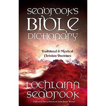 Seabrooks Bible Dictionary of Traditional and Mystical Christian Doctrines by Seabrook & Lochlainn