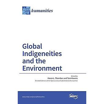 Global Indigeneities and the Environment by Thornber & Karen L.