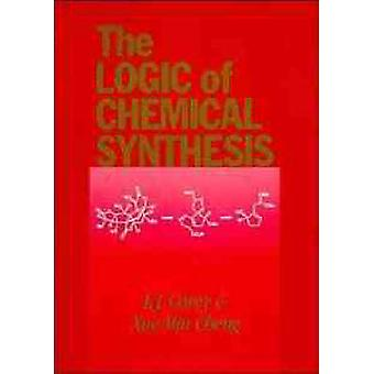 The Logic of Chemical Synthesis by Corey & E. J.