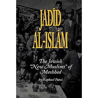 Jadid alIslam The Jewish New Muslims of Meshhed by PATAI & RAPHAEL