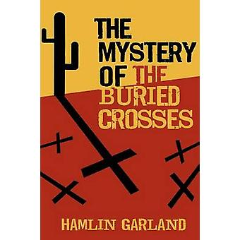The Mystery of the Buried Crosses by Garland & Hamlin