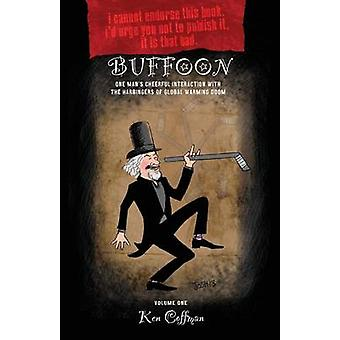 Buffoon One Mans Cheerful Interaction with the Harbingers of Global Warming Doom by Coffman & Ken