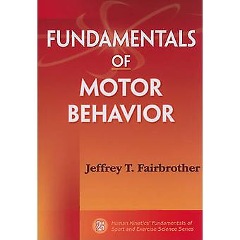 Fundamentals of Motor Behavior by Jeffrey T. Fairbrother - 9780736077