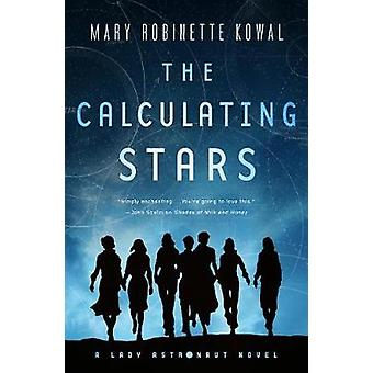 The Calculating Stars - A Lady Astronaut Novel by Mary Robinette Kowal