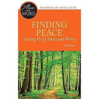 Finding Peace - Letting Go of Stress and Worry by Amy Ekeh - 97808146