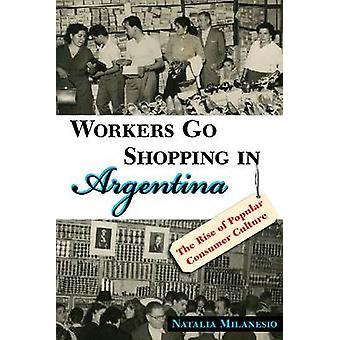 Workers Go Shopping in Argentina - The Rise of Popular Consumer Cultur
