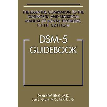 DSM-5 Guidebook - The Essential Companion to the Diagnostic and Statis