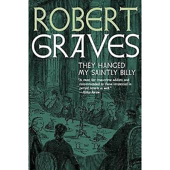 They Hanged My Saintly Billy by Robert Graves - 9781609807641 Book