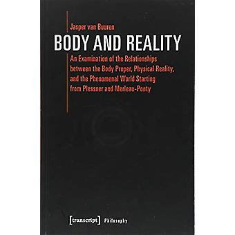 Body and Reality - An Examination of the Relationships Between the Bod