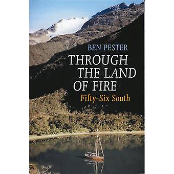 Through the Land of Fire - Fifty-six South by Ben Pester - 97809542750