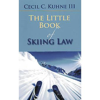 The Little Book of Skiing Law by Cecil C. Kuhne - 9781614388326 Book