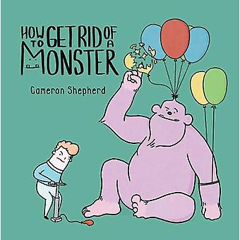 How to Get Rid of a Monster by Cameron Shepherd - 9781910265734 Book
