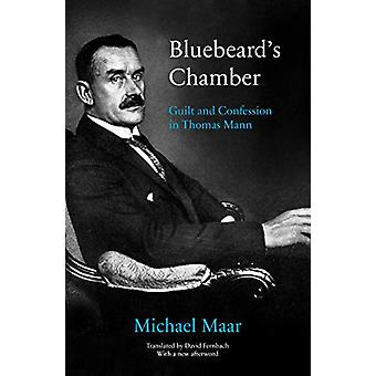 Bluebeard's Chamber - Guilt and Confession in Thomas Mann by Michael M
