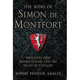 The Song of Simon de Montfort - England's First Revolutionary by Sophi