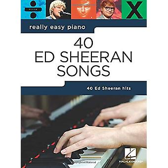 Really Easy Piano - 40 Ed Sheeran Songs by Ed Sheeran - 9781540042033