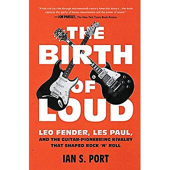 The Birth of Loud - Leo Fender - Les Paul - and the Guitar-Pioneering