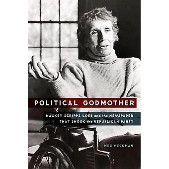 Political Godmother - Nackey Scripps Loeb and the Newspaper That Shook
