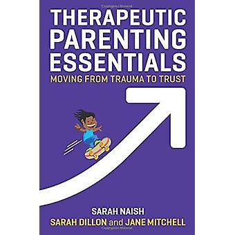 Therapeutic Parenting Essentials - Moving from Trauma to Trust by Sara