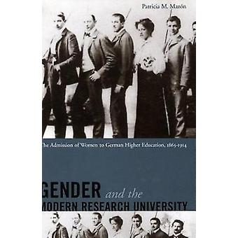 Gender and the Modern Research University  The Admission of Women to German Higher Education 18651914 by Patricia Mazon