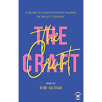 The Craft - A Guide to Making Poetry Happen in the 21st Century. by R
