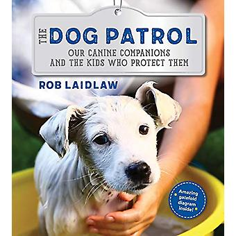 The Dog Patrol - Our Canine Companions and the Kids Who Protect Them b