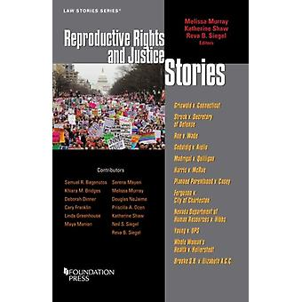 Reproductive Rights and Justice Stories by Melissa Murray & Katherine Shaw & Reva B Siegel