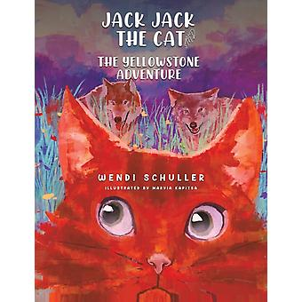 Jack Jack the Cat and the Yellowstone Adventure by Wendi Schuller