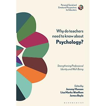 Why Do Teachers Need to Know About Psychology by Edited by Jeremy Monsen & Edited by Professor Lisa Marks Woolfson & Edited by Professor James Boyle