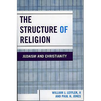 The Structure of Religion - Judaism and Christianity by William J. Lef