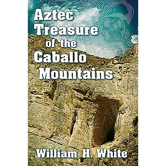 Aztec Treasure of the Caballo Mountains by William H White - 97809966