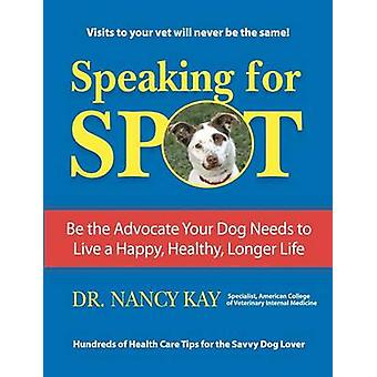 Speaking for Spot - Be the Advocate Your Dog Needs to Live a Happy Hea