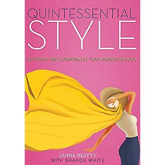 Quintessential Style - Cultivate and Communicate Your Signature Look b