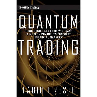 Quantum Trading Using Principles of Modern Physics to Forecast the Financial Markets by Fabio Oreste