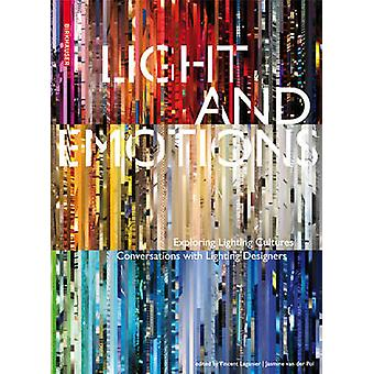 Light and Emotions  Exploring Lighting Cultures. Conversations with Lighting Designers by Edited by Vincent Laganier & Edited by Jasmine Van Der Pol