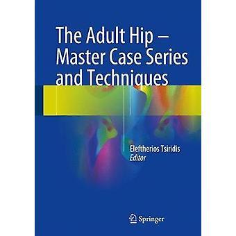 The Adult Hip  Master Case Series and Techniques by Edited by Eleftherios Tsiridis