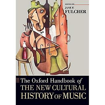 The Oxford Handbook of the New Cultural History of Music (Oxford Handbooks) (Oxford Handbooks in Music)