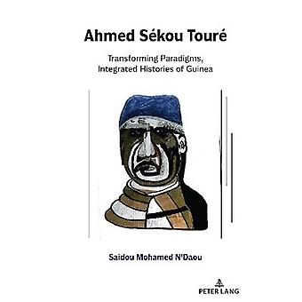 Ahmed Skou Tour Transforming Paradigms Integrated Histories of Guinea