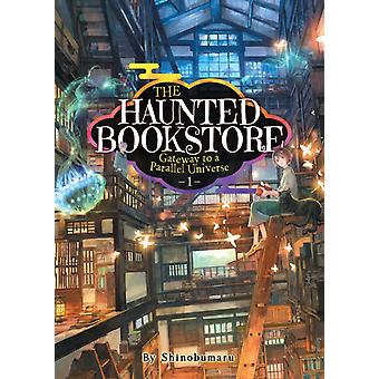 The Haunted Bookstore  Gateway to a Parallel Universe Light Novel Vol. 1  Th e Spirit Daughter and the Exorcist Son by Shinobumaru & Illustrated by Munashichi