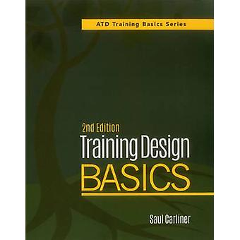Training Design Basics (2nd Revised edition) by Saul Carliner - 97815