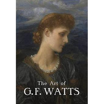 The Art of G.F. Watts by Nicholas Tromans - 9781911300076 Book