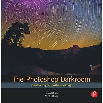 The Photoshop Darkroom - Creative Digital Post-processing by Harold Da