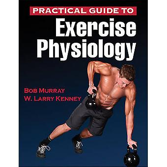 Practical Guide to Exercise Physiology by Bob Murray - W. Larry Kenne