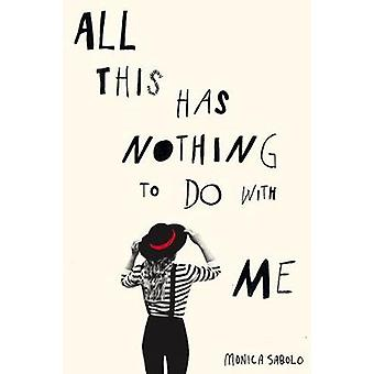 All This Has Nothing To Do With Me by Monica Sabolo & Translated by Georgina Collins