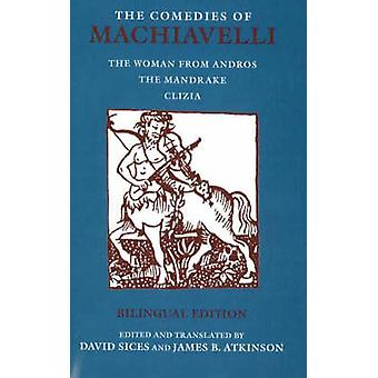 The Comedies of Machiavelli - The Woman from Andros; the Mandrake; Cli