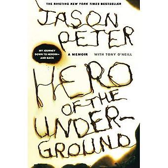 Héros de l'Underground: mon voyage vers le bas pour l'héroïne