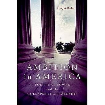 Ambitie in Amerika: politieke macht en de ineenstorting van het burgerschap