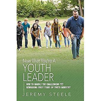 Maintenant que vous êtes un Leader de la jeunesse: comment gérer la difficile mais enrichissante des premières années de ministère de la jeunesse