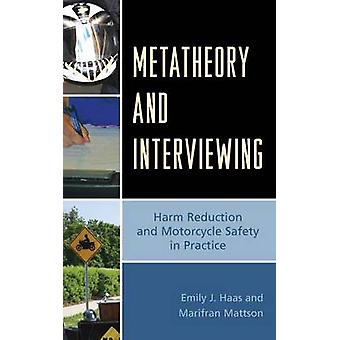Metatheory and Interviewing Harm Reduction and Motorcycle Safety in Practice by Haas & Emily J.