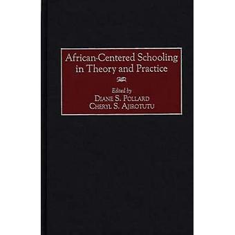 AfricanCentered Schooling in Theory and Practice by Pollard & Diane
